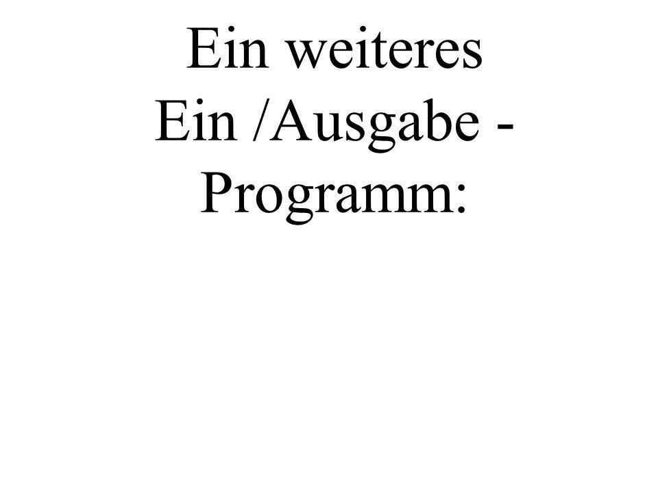 Ein weiteres Ein /Ausgabe - Programm: