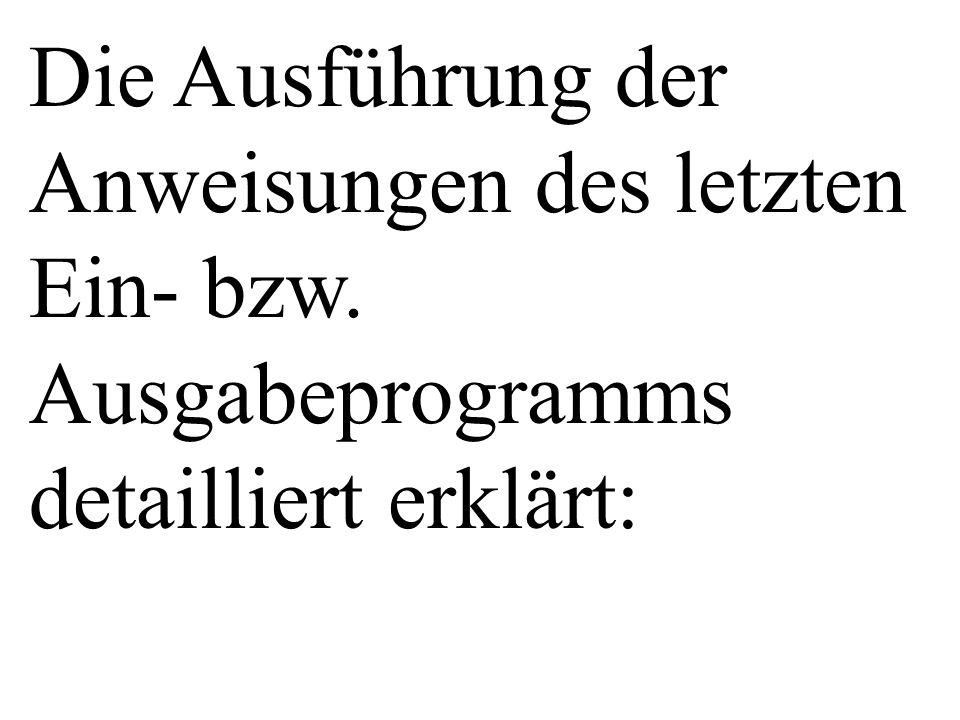 Die Ausführung der Anweisungen des letzten Ein- bzw. Ausgabeprogramms detailliert erklärt: