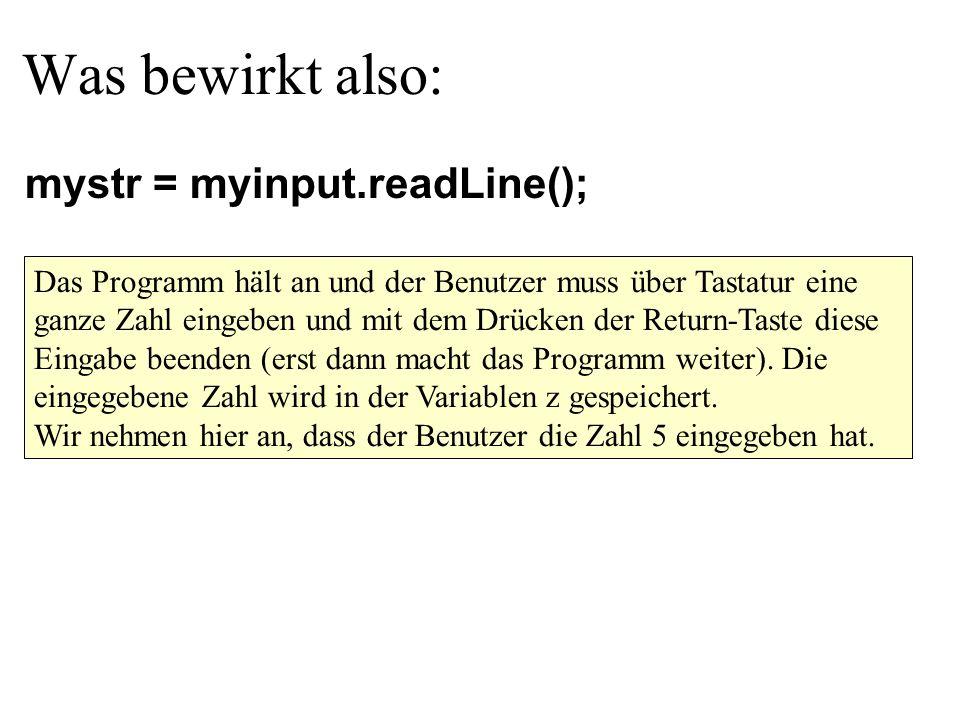 Was bewirkt also: Das Programm hält an und der Benutzer muss über Tastatur eine ganze Zahl eingeben und mit dem Drücken der Return-Taste diese Eingabe beenden (erst dann macht das Programm weiter).