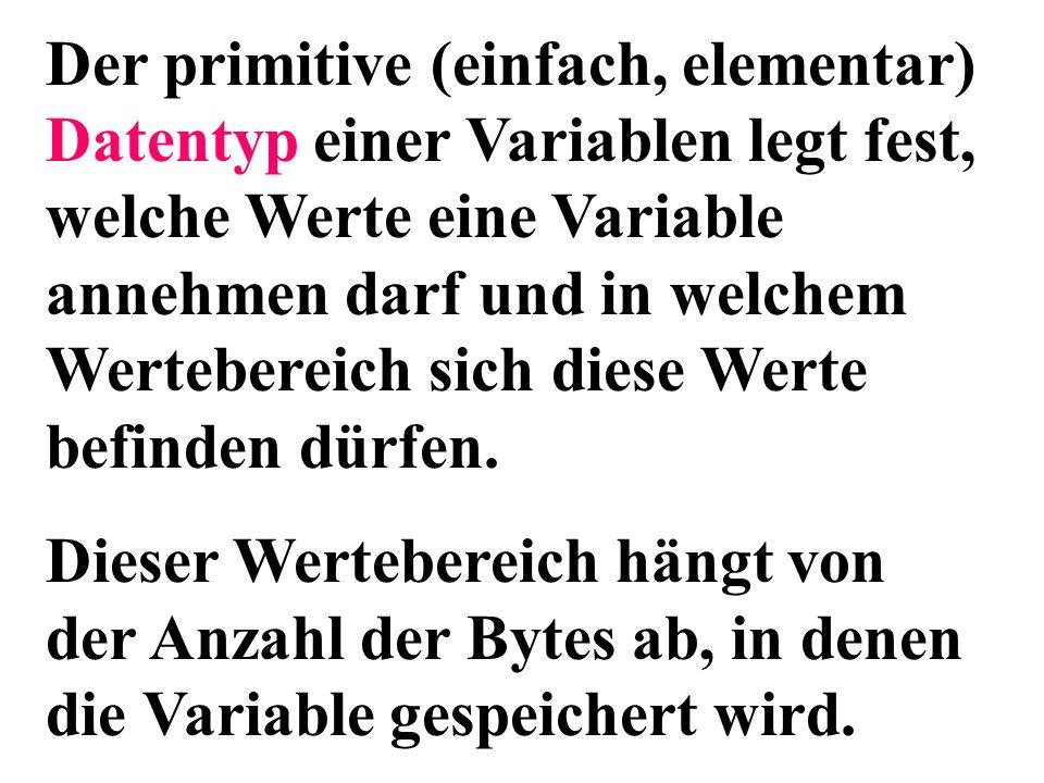 Der primitive (einfach, elementar) Datentyp einer Variablen legt fest, welche Werte eine Variable annehmen darf und in welchem Wertebereich sich diese Werte befinden dürfen.