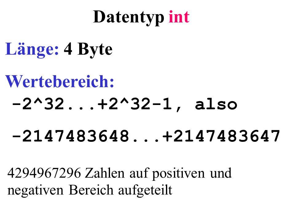 Datentyp int Länge: 4 Byte Wertebereich: -2^32...+2^32-1, also -2147483648...+2147483647 4294967296 Zahlen auf positiven und negativen Bereich aufgeteilt