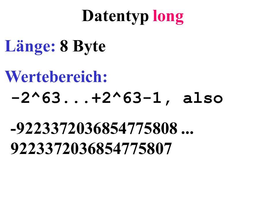 Datentyp long Länge: 8 Byte Wertebereich: -2^63...+2^63-1, also -9223372036854775808...