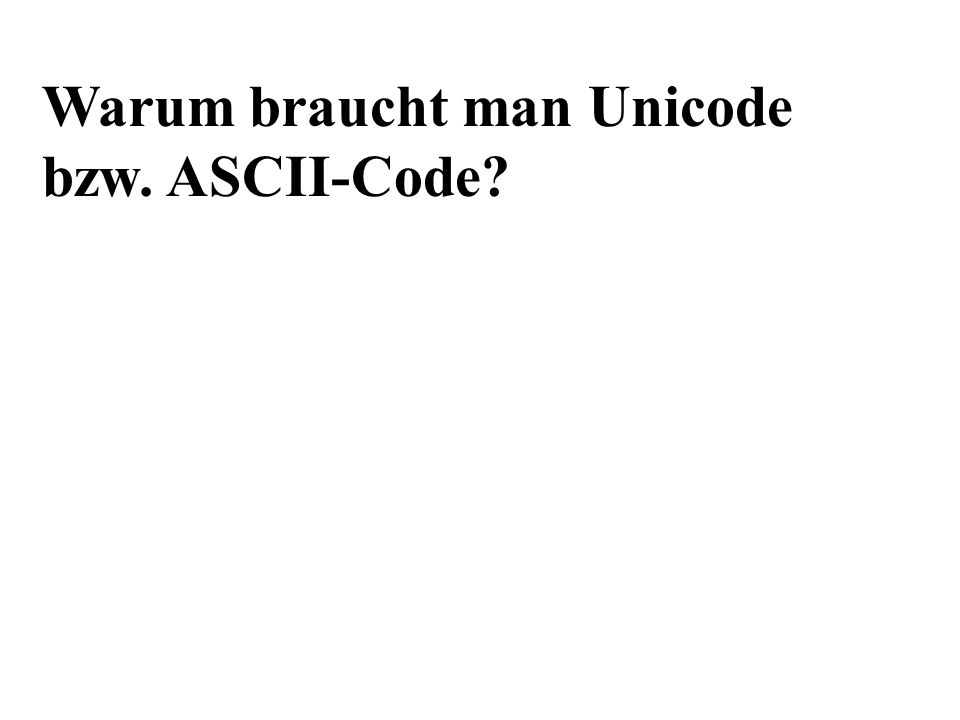 Warum braucht man Unicode bzw. ASCII-Code?