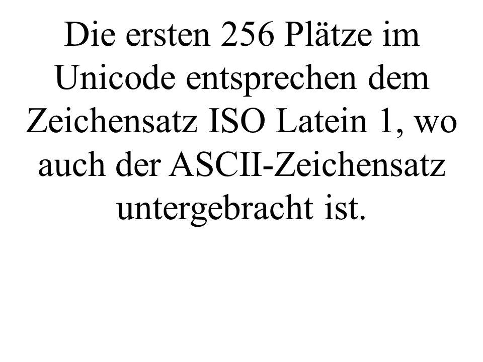 Die ersten 256 Plätze im Unicode entsprechen dem Zeichensatz ISO Latein 1, wo auch der ASCII-Zeichensatz untergebracht ist.
