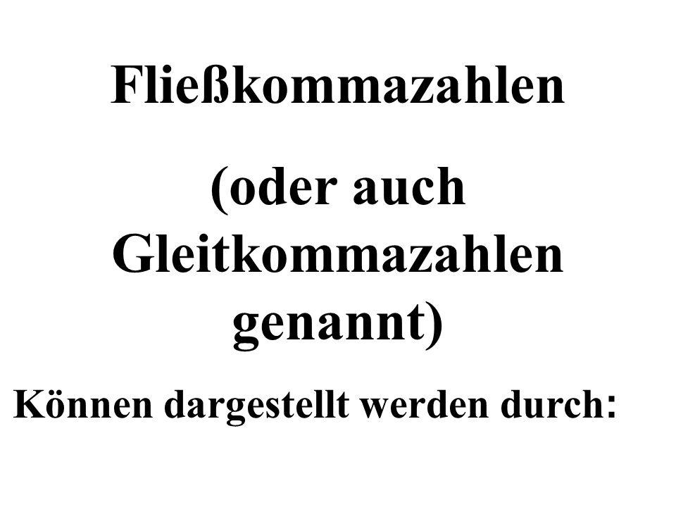 Fließkommazahlen (oder auch Gleitkommazahlen genannt) Können dargestellt werden durch :