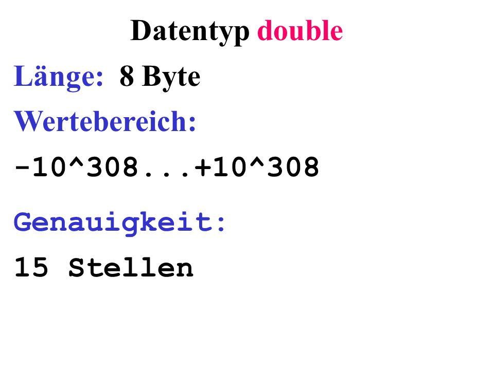 Datentyp double Länge: 8 Byte Wertebereich: -10^308...+10^308 Genauigkeit: 15 Stellen