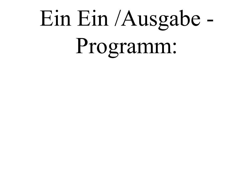 Ein Ein /Ausgabe - Programm: