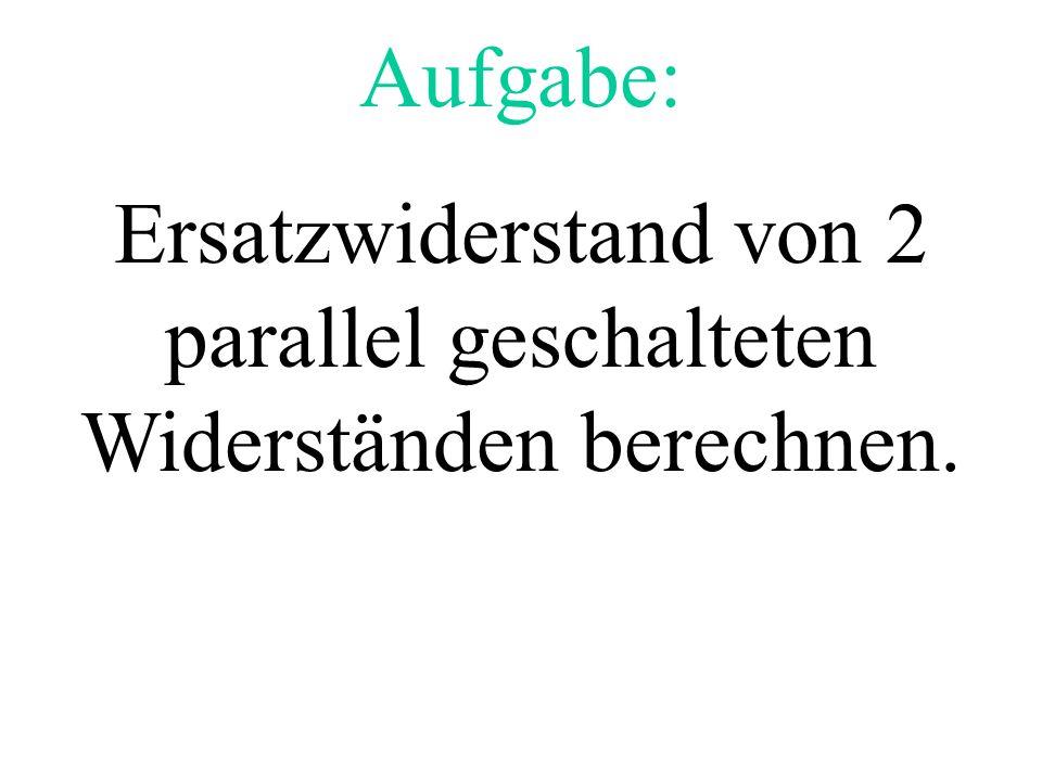 Aufgabe: Ersatzwiderstand von 2 parallel geschalteten Widerständen berechnen.
