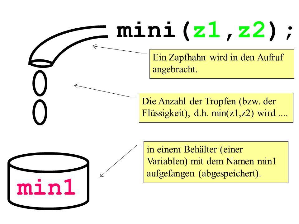mini(z1,z2); min1 Ein Zapfhahn wird in den Aufruf angebracht. Die Anzahl der Tropfen (bzw. der Flüssigkeit), d.h. min(z1,z2) wird.... in einem Behälte