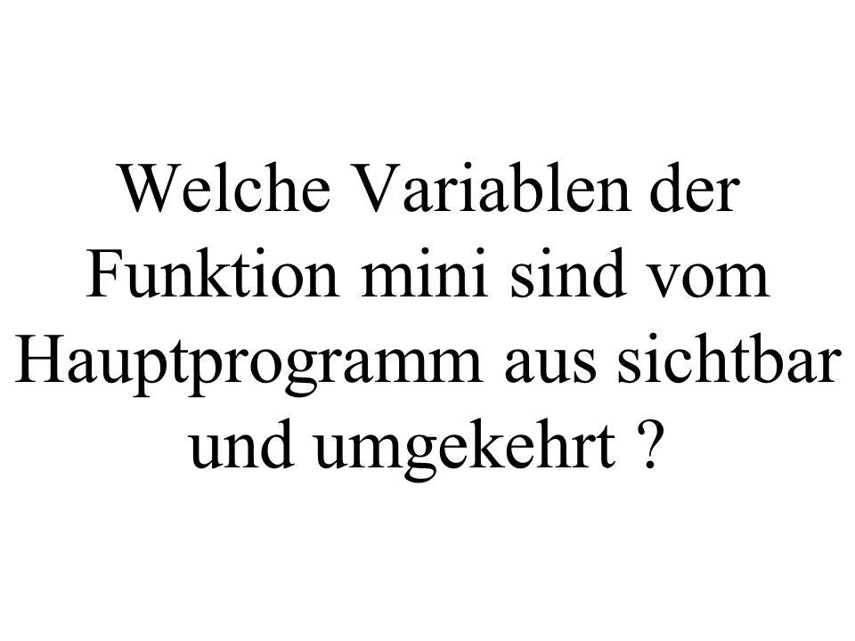 Welche Variablen der Funktion mini sind vom Hauptprogramm aus sichtbar und umgekehrt ?