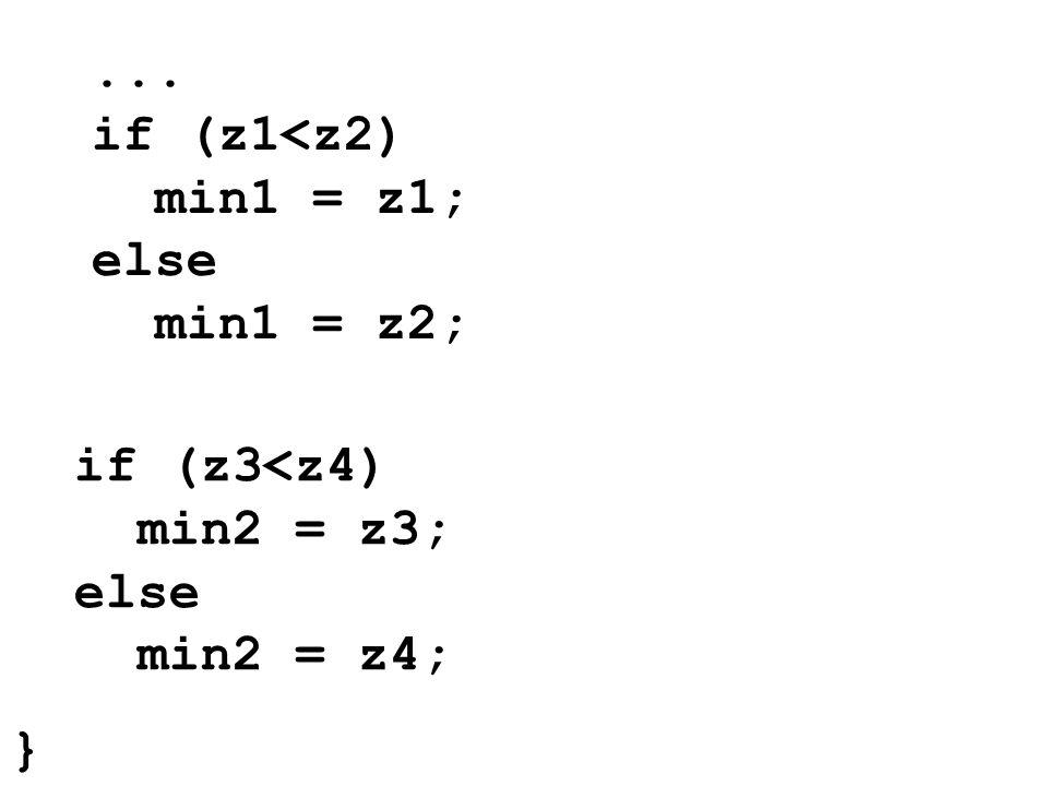 ... if (z1<z2) min1 = z1; else min1 = z2; if (z3<z4) min2 = z3; else min2 = z4; }