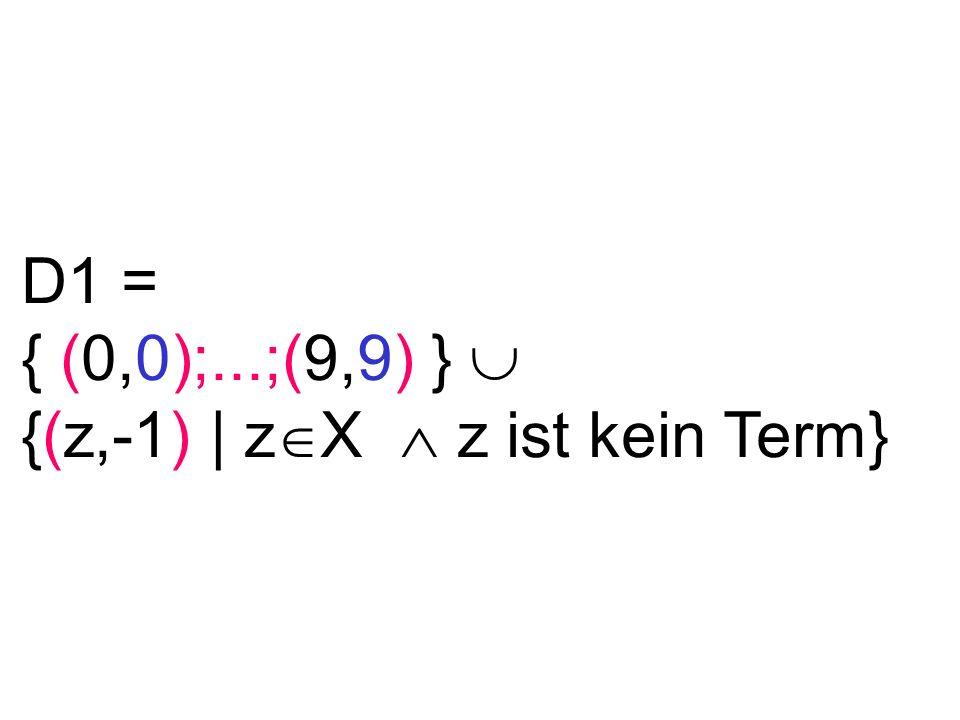 D1 = { (0,0);...;(9,9) } {(z,-1) | z X z ist kein Term}