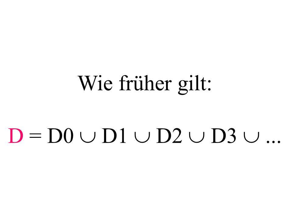 Wie früher gilt: D = D0 D1 D2 D3...