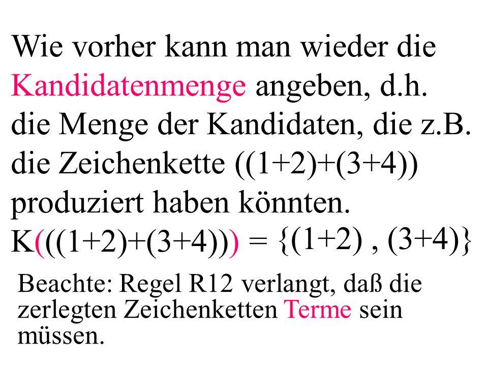 Wie vorher kann man wieder die Kandidatenmenge angeben, d.h. die Menge der Kandidaten, die z.B. die Zeichenkette ((1+2)+(3+4)) produziert haben könnte