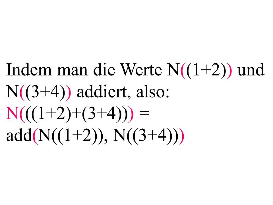 Indem man die Werte N((1+2)) und N((3+4)) addiert, also: N(((1+2)+(3+4))) = add(N((1+2)), N((3+4)))
