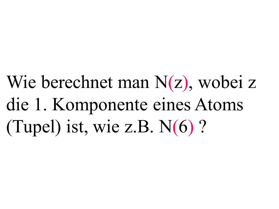 Wie berechnet man N(z), wobei z die 1. Komponente eines Atoms (Tupel) ist, wie z.B. N(6) ?