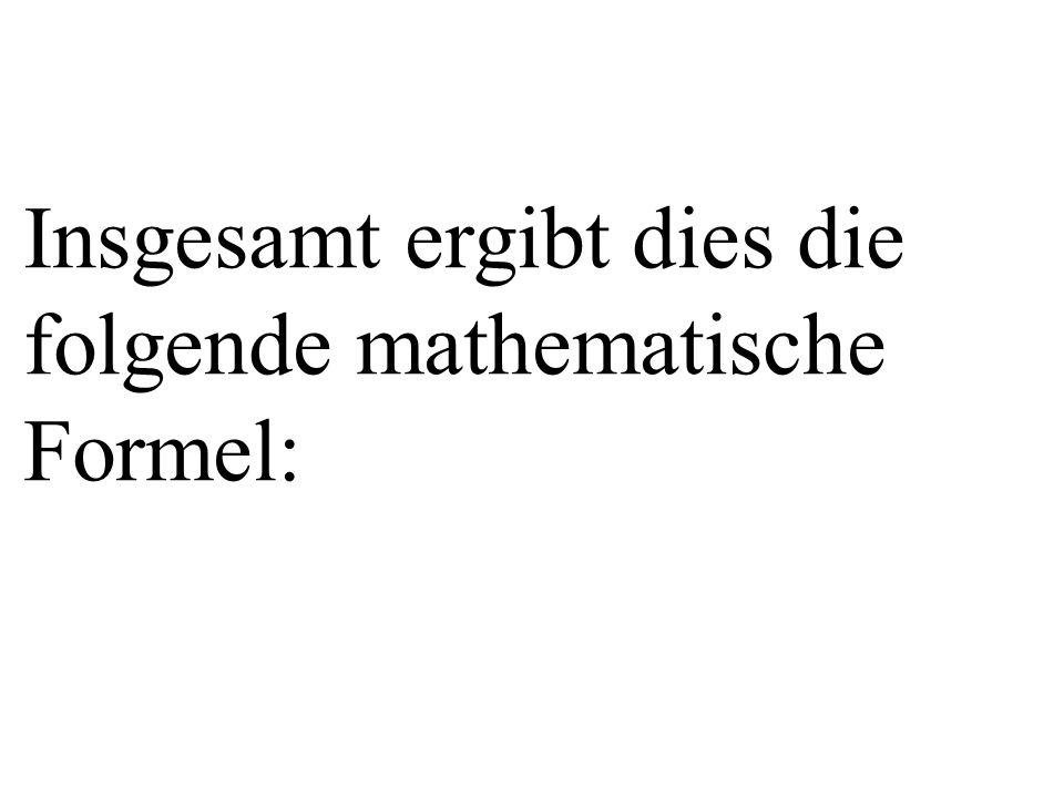 Insgesamt ergibt dies die folgende mathematische Formel: