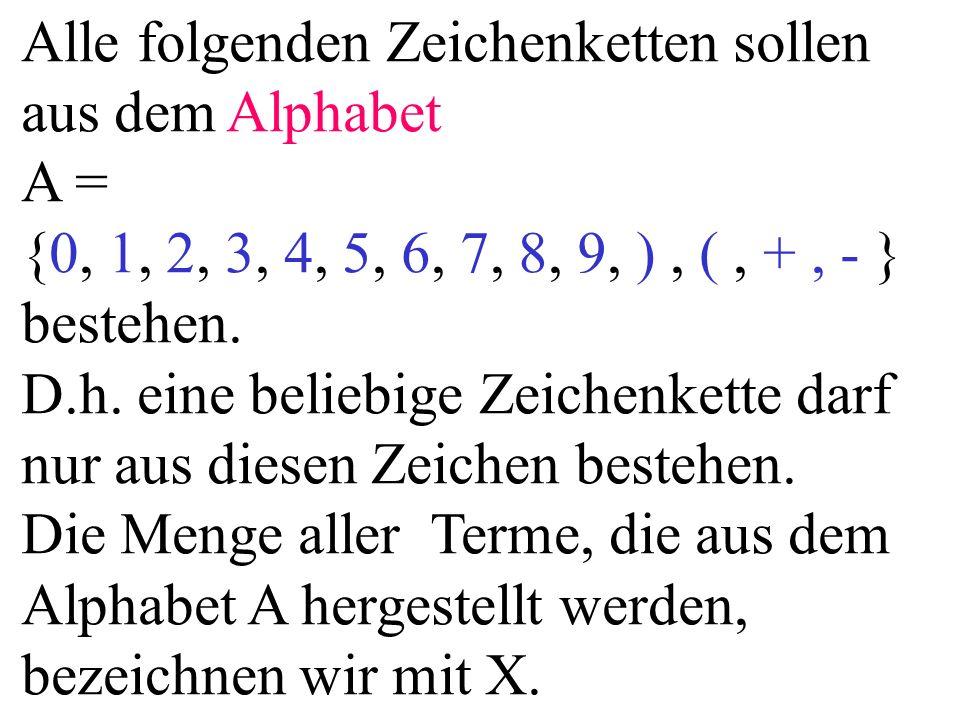 Alle folgenden Zeichenketten sollen aus dem Alphabet A = {0, 1, 2, 3, 4, 5, 6, 7, 8, 9, ), (, +, - } bestehen.