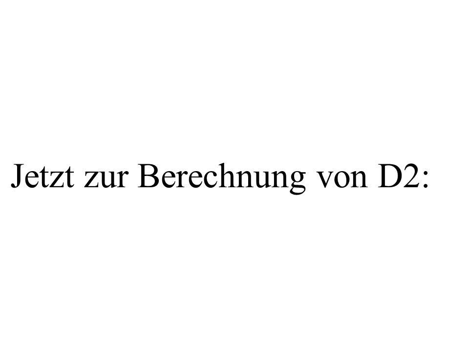 Jetzt zur Berechnung von D2: