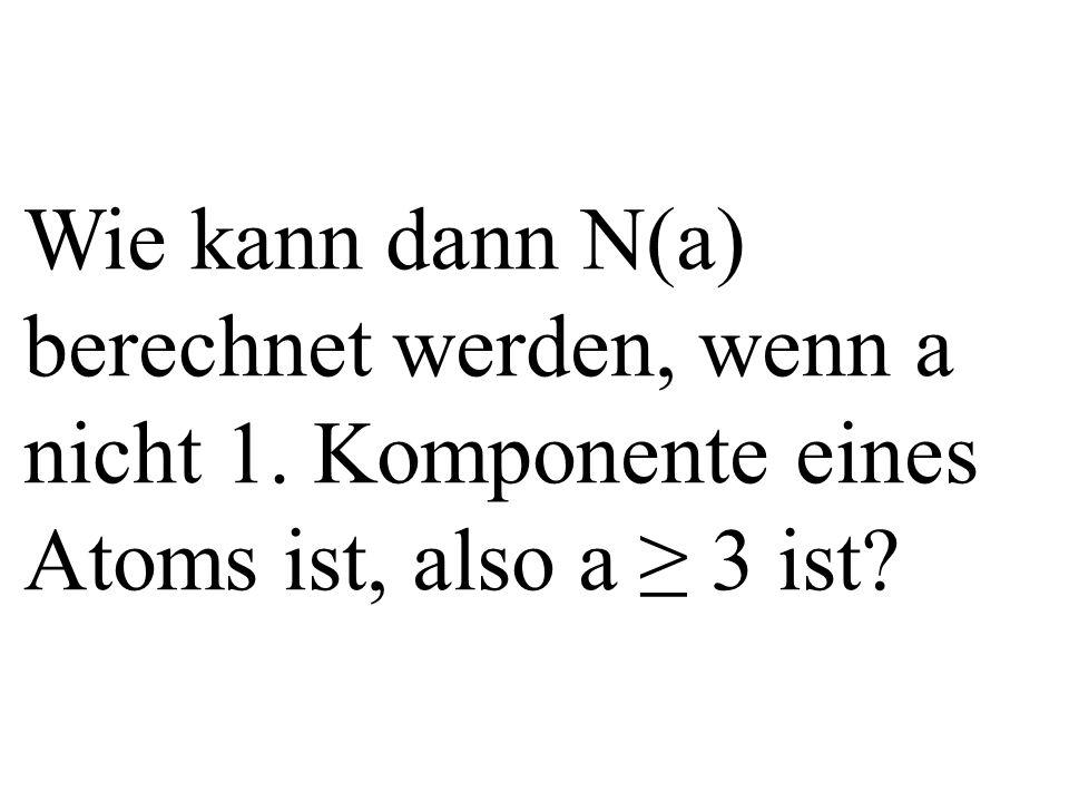 Wie kann dann N(a) berechnet werden, wenn a nicht 1. Komponente eines Atoms ist, also a 3 ist?