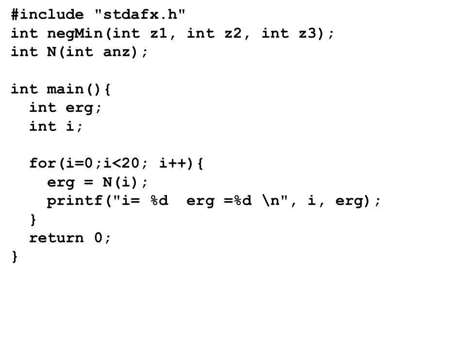 #include stdafx.h int negMin(int z1, int z2, int z3); int N(int anz); int main(){ int erg; int i; for(i=0;i<20; i++){ erg = N(i); printf( i= %d erg =%d \n , i, erg); } return 0; }