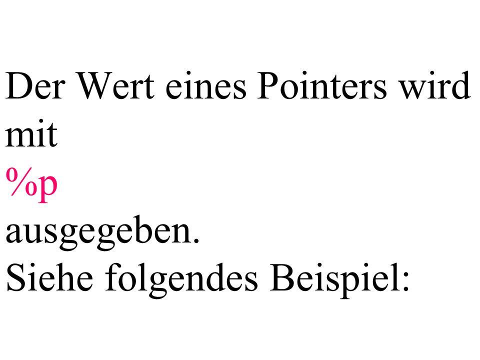 int main (){ int zahl=5; int *ptr; ptr = &zahl; printf( Adresse=%p Inhalt=%d , ptr, *ptr); return 0; }