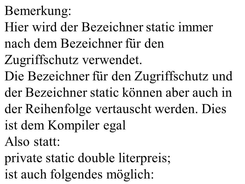Bemerkung: Hier wird der Bezeichner static immer nach dem Bezeichner für den Zugriffschutz verwendet. Die Bezeichner für den Zugriffschutz und der Bez