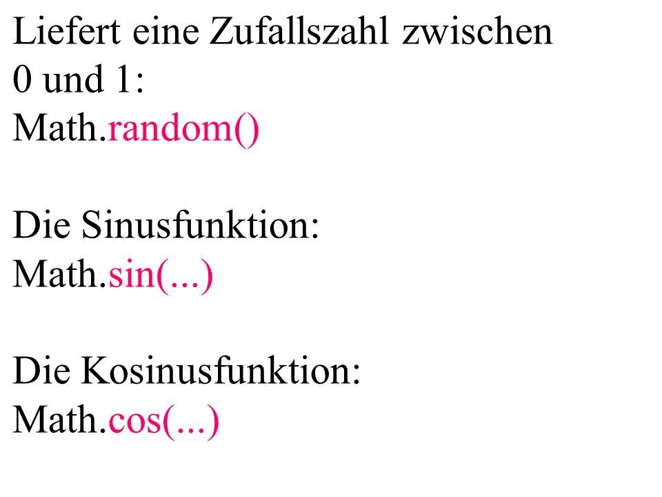 Liefert eine Zufallszahl zwischen 0 und 1: Math.random() Die Sinusfunktion: Math.sin(...) Die Kosinusfunktion: Math.cos(...)