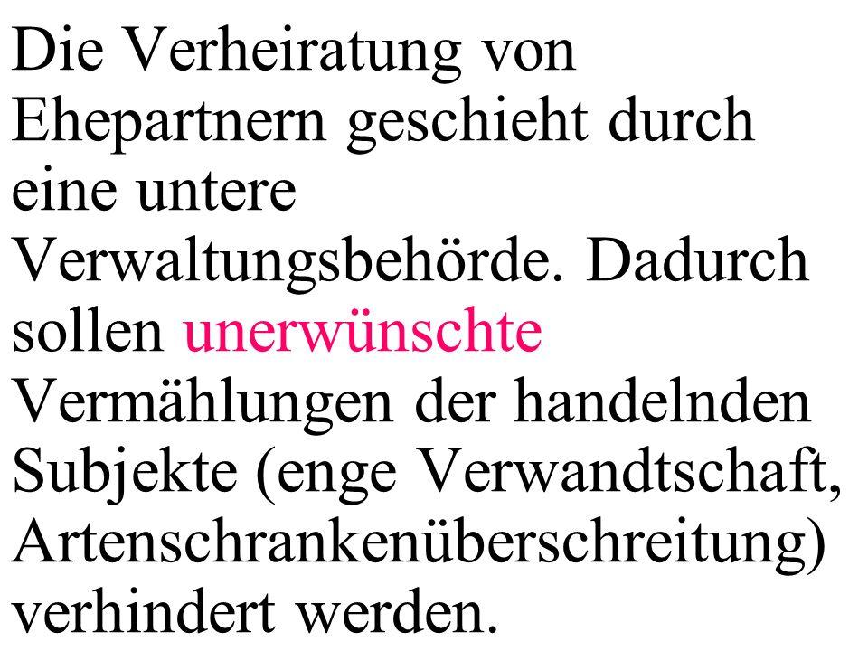 Die Verheiratung von Ehepartnern geschieht durch eine untere Verwaltungsbehörde.