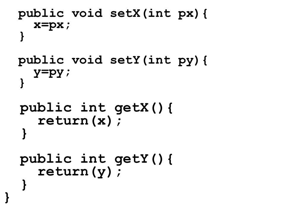 public void setX(int px){ x=px; } public void setY(int py){ y=py; } public int getX(){ return(x); } public int getY(){ return(y); }