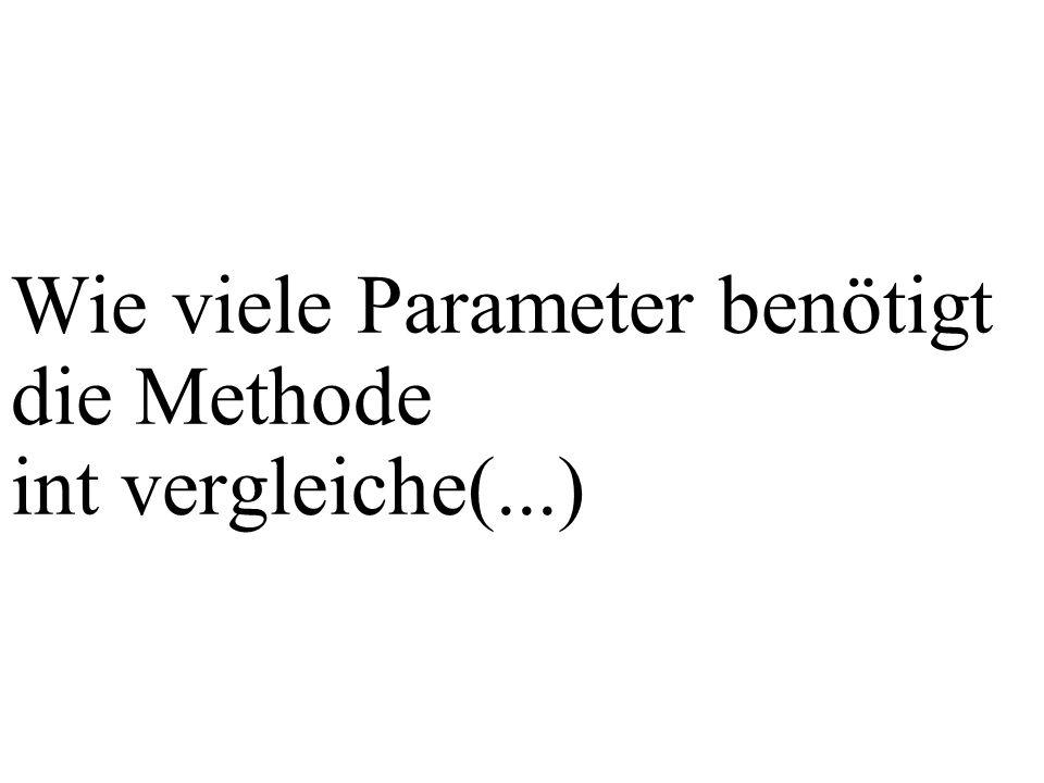Wie viele Parameter benötigt die Methode int vergleiche(...)