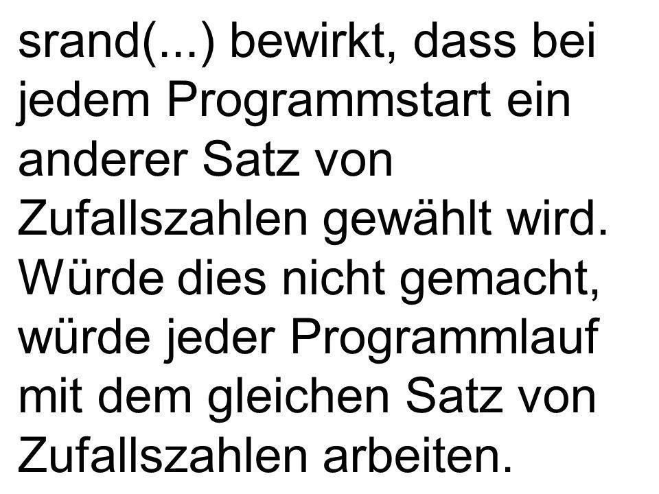 srand(...) bewirkt, dass bei jedem Programmstart ein anderer Satz von Zufallszahlen gewählt wird. Würde dies nicht gemacht, würde jeder Programmlauf m