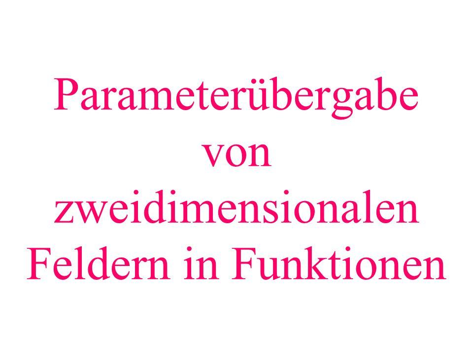 Parameterübergabe von zweidimensionalen Feldern in Funktionen