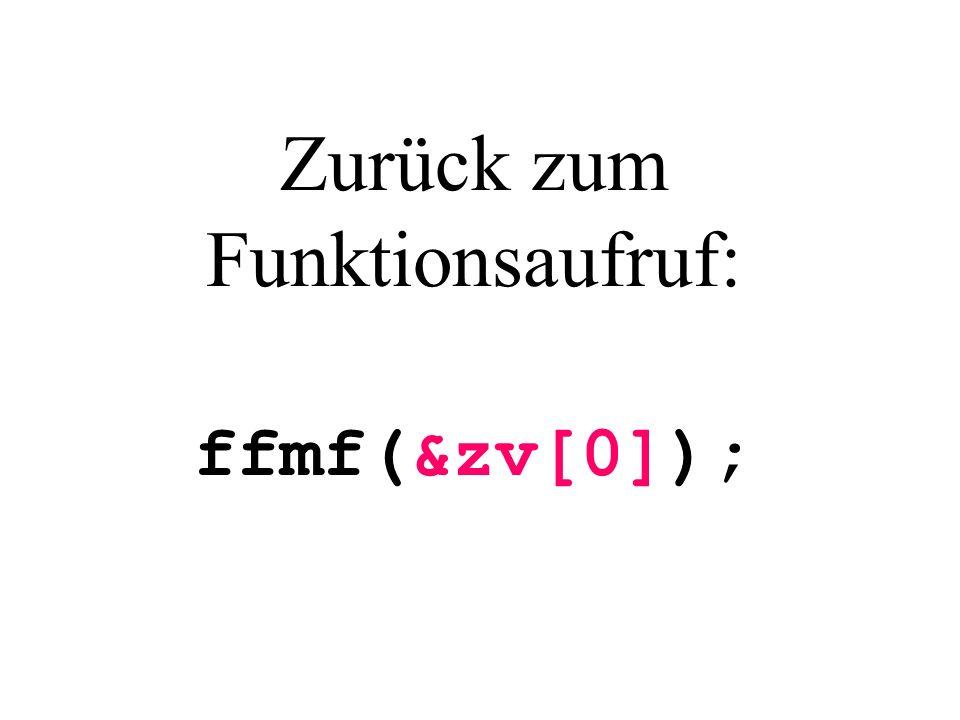Zurück zum Funktionsaufruf: ffmf(&zv[0]);
