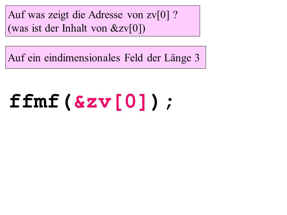 ffmf(&zv[0]); Auf was zeigt die Adresse von zv[0] .