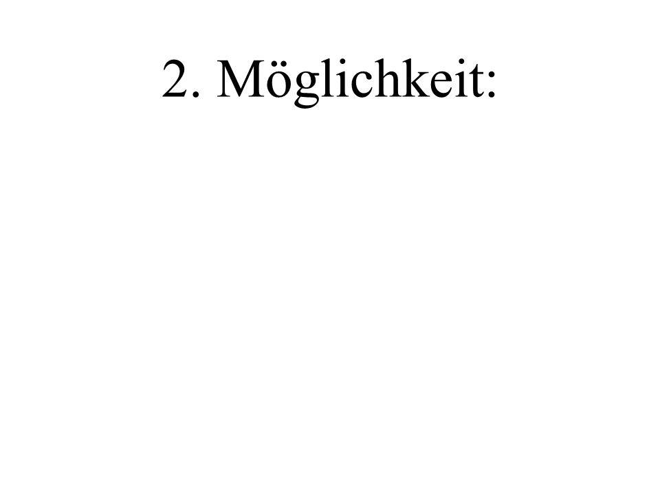 2. Möglichkeit: