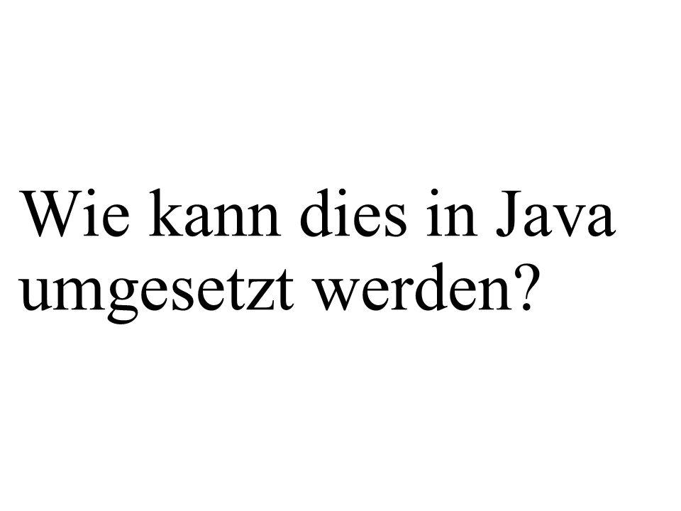 Wie kann dies in Java umgesetzt werden?