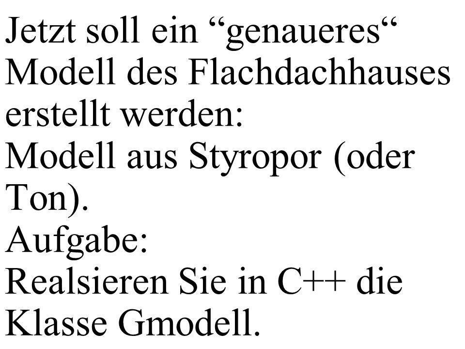 Jetzt soll ein genaueres Modell des Flachdachhauses erstellt werden: Modell aus Styropor (oder Ton).