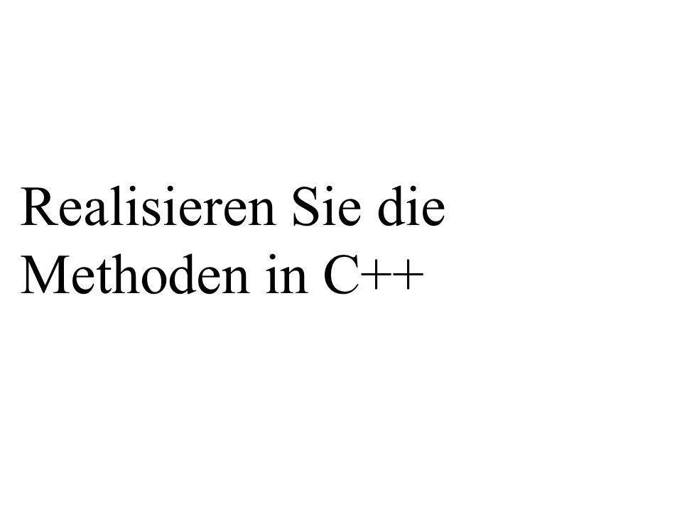 Realisieren Sie die Methoden in C++