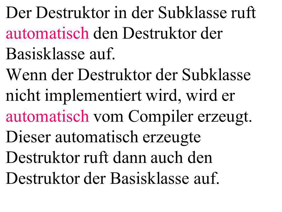 Der Destruktor in der Subklasse ruft automatisch den Destruktor der Basisklasse auf.