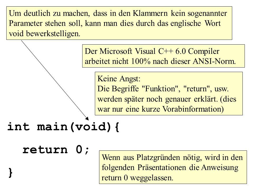int main(void){ return 0; } Keine Angst: Die Begriffe