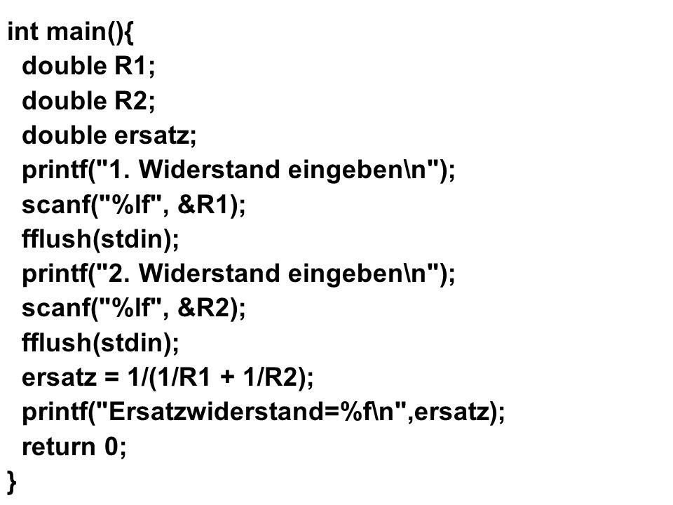 int main(){ double R1; double R2; double ersatz; printf(