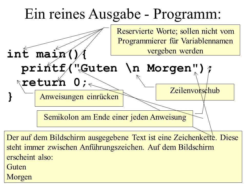 Ein reines Ausgabe - Programm: int main(){ printf(