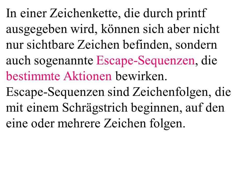 In einer Zeichenkette, die durch printf ausgegeben wird, können sich aber nicht nur sichtbare Zeichen befinden, sondern auch sogenannte Escape-Sequenz