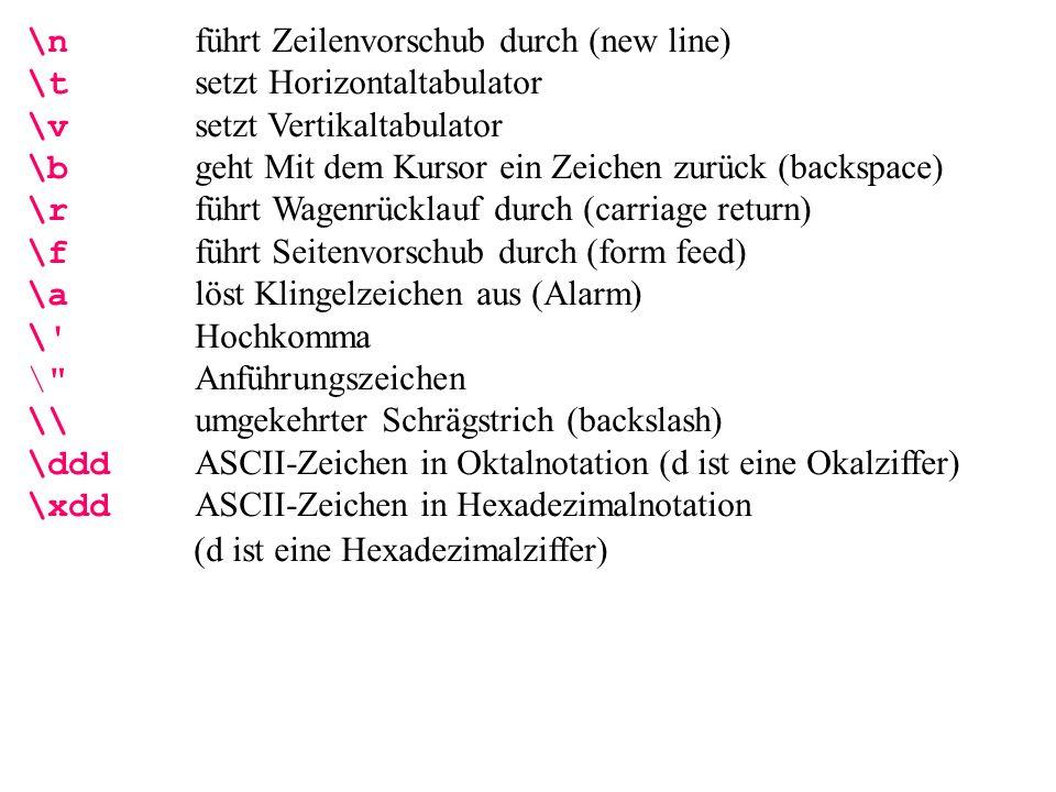 \n führt Zeilenvorschub durch (new line) \t setzt Horizontaltabulator \v setzt Vertikaltabulator \b geht Mit dem Kursor ein Zeichen zurück (backspace)