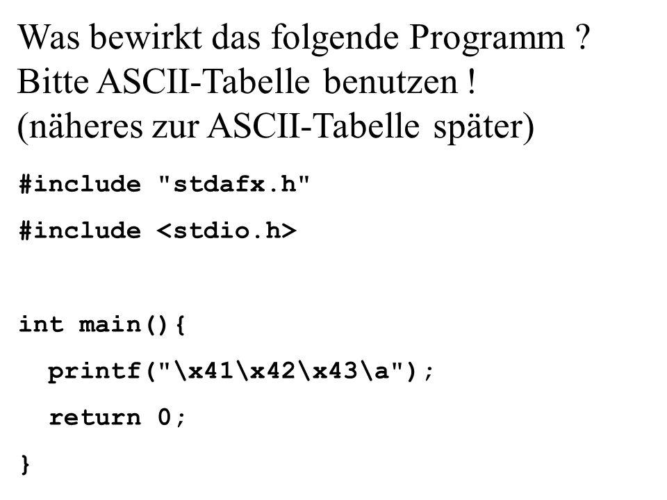 Was bewirkt das folgende Programm ? Bitte ASCII-Tabelle benutzen ! (näheres zur ASCII-Tabelle später) #include