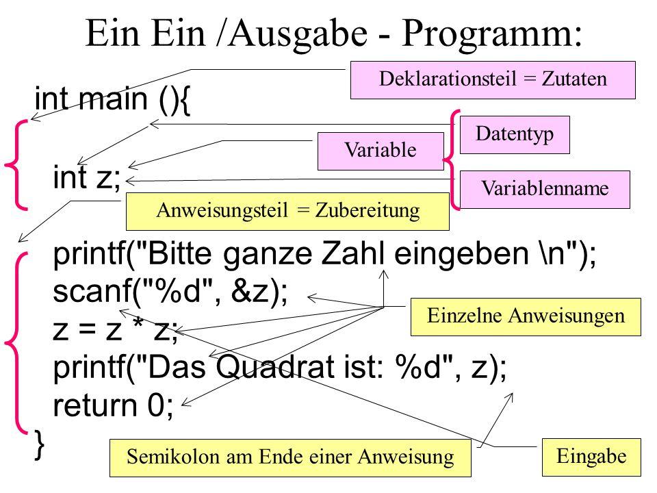 Ein Ein /Ausgabe - Programm: int main (){ int z; printf(