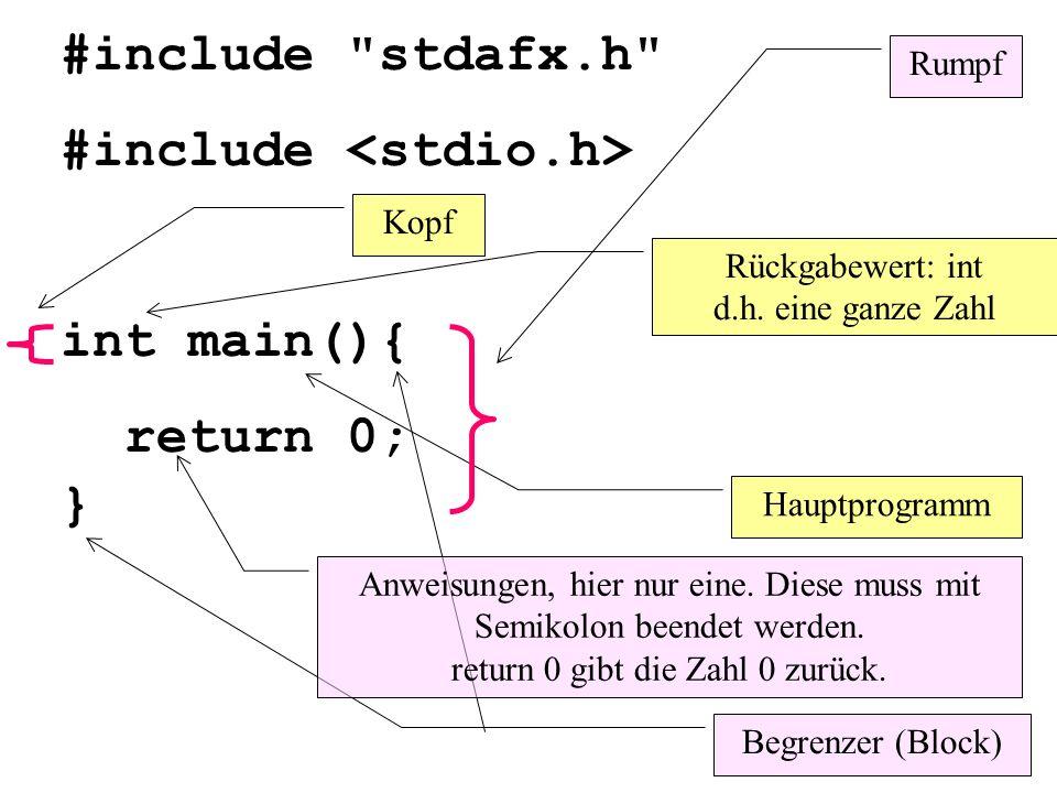 #include stdafx.h #include int main(){ return 0; } Kopiert den Inhalt der Dateien (Textdatein) stdafx.h und stdio.h an diese Stellen in diese Datei.
