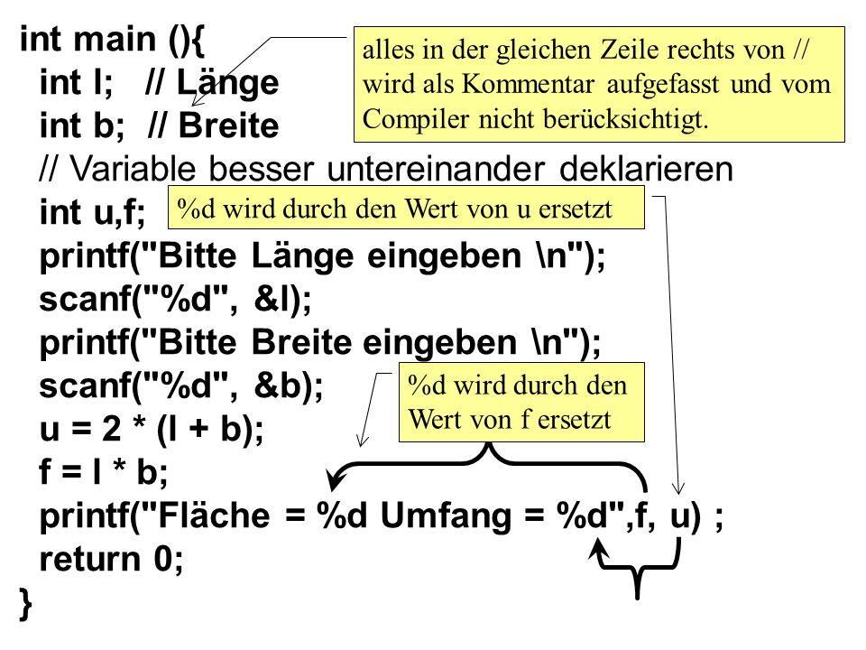 int main (){ int l; // Länge int b; // Breite // Variable besser untereinander deklarieren int u,f; printf(