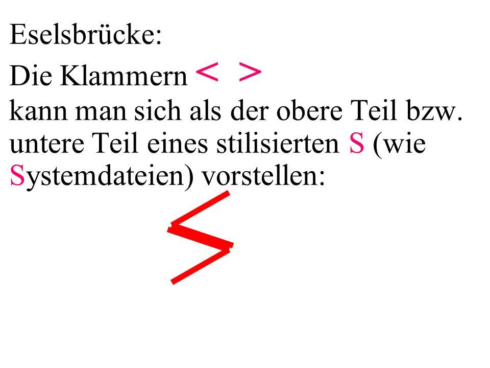 Eselsbrücke: Die Klammern kann man sich als der obere Teil bzw. untere Teil eines stilisierten S (wie Systemdateien) vorstellen: